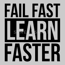 Fail Fast, Learn Faster